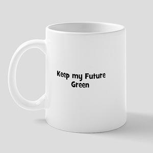 Keep my Future Green Mug