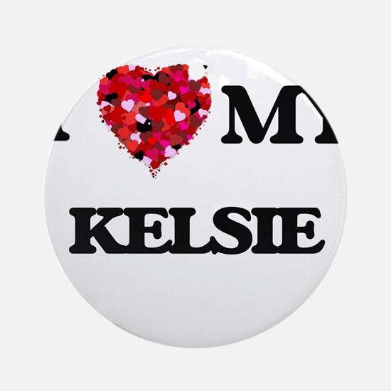 I love my Kelsie Ornament (Round)
