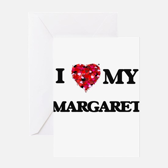I love my Margaret Greeting Cards