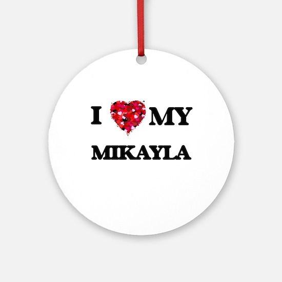I love my Mikayla Ornament (Round)