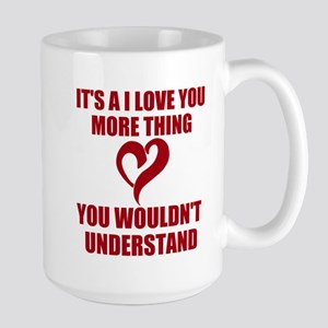 It's A I Love You More Thing Large Mug Mugs