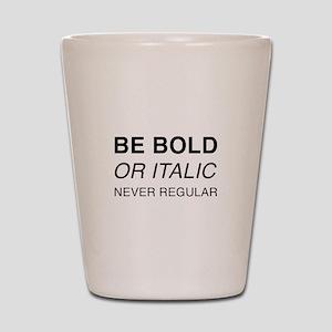 Be bold or italic, never regular Shot Glass