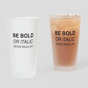Be bold or italic, never regular Drinking Glass