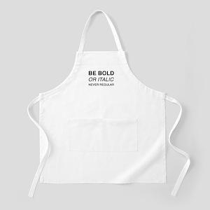 Be bold or italic, never regular Apron