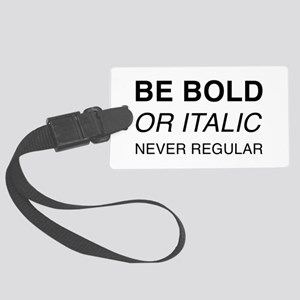 Be bold or italic, never regular Large Luggage Tag