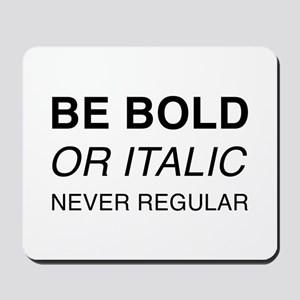 Be bold or italic, never regular Mousepad