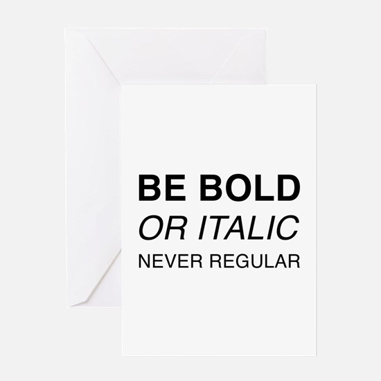 Be bold or italic, never regular Greeting Cards