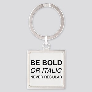 Be bold or italic, never regular Keychains
