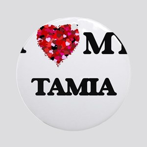 I love my Tamia Ornament (Round)