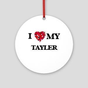 I love my Tayler Ornament (Round)
