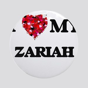 I love my Zariah Ornament (Round)