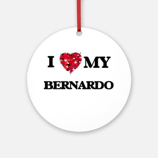 I love my Bernardo Ornament (Round)