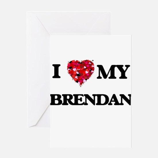 I love my Brendan Greeting Cards