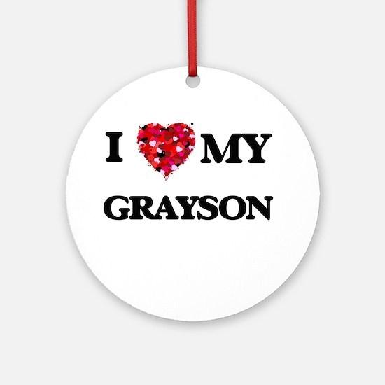 I love my Grayson Ornament (Round)