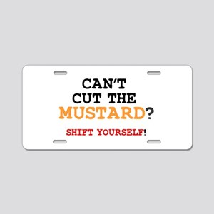 CANT CUT THE MUSTARD - SHIF Aluminum License Plate