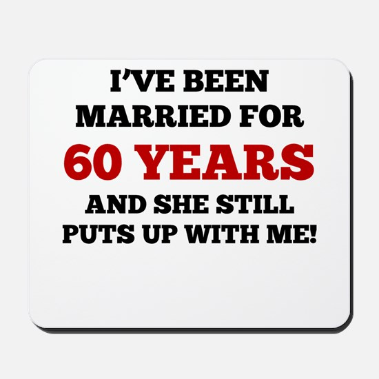 Ive Been Married For 60 Years Mousepad