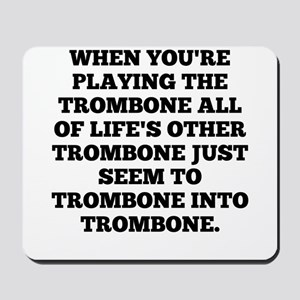 When Youre Playing The Trombone Mousepad