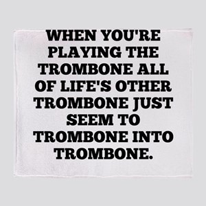 When Youre Playing The Trombone Throw Blanket