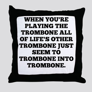 When Youre Playing The Trombone Throw Pillow
