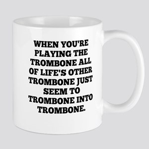 When Youre Playing The Trombone Mugs