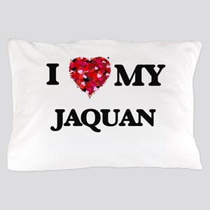 I love my Jaquan Pillow Case