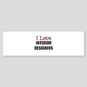 I Love INTERIOR DESIGNERS Bumper Sticker
