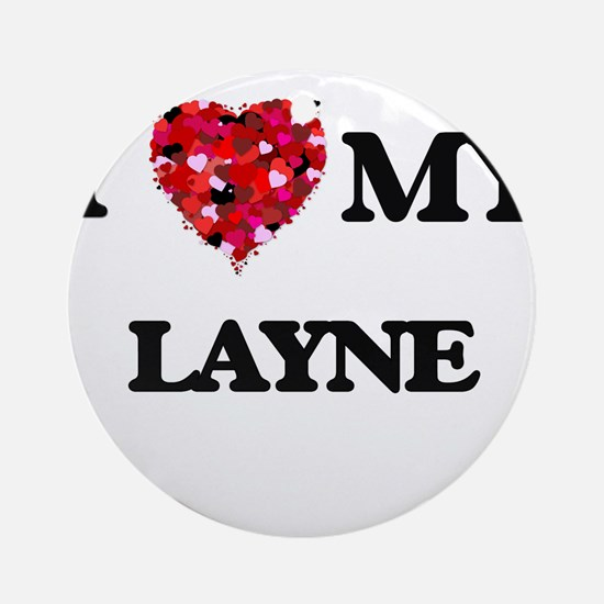 I love my Layne Ornament (Round)