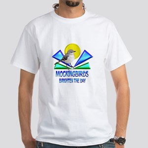 Mockingbirds Brighten the Day White T-Shirt