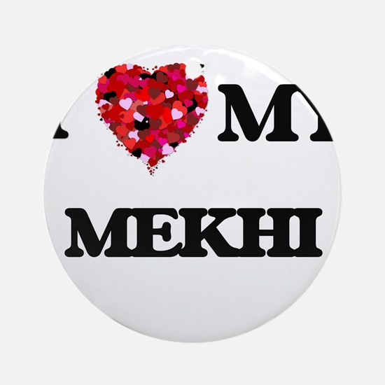 I love my Mekhi Ornament (Round)