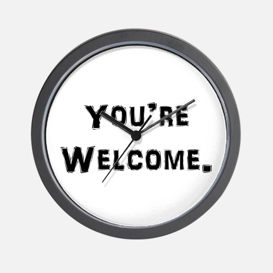 You're Welcome. Wall Clock