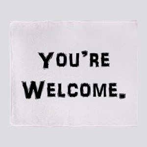 You're Welcome. Throw Blanket