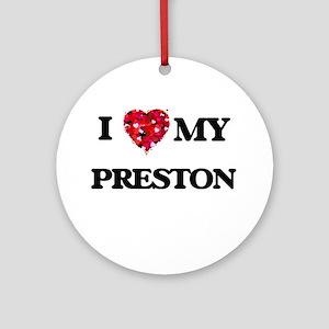 I love my Preston Ornament (Round)