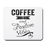 Coffee and Positive Vibes Mousepad