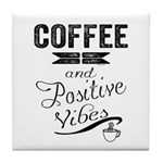 Coffee and Positive Vibes Tile Coaster