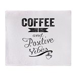 Coffee and Positive Vibes Throw Blanket