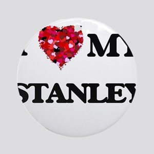 I love my Stanley Ornament (Round)