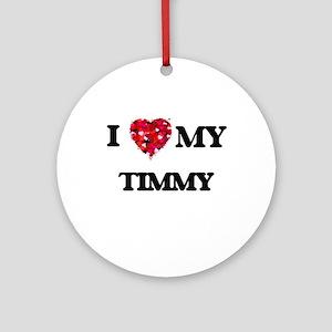 I love my Timmy Ornament (Round)
