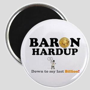 BARON HARDUP - DOWN TO MY LAST BILLION! Magnets
