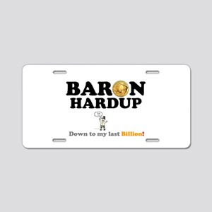 BARON HARDUP - DOWN TO MY L Aluminum License Plate