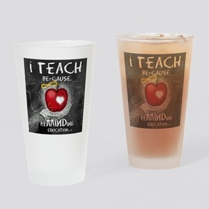 I Teach Be-Cause Drinking Glass