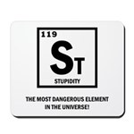 ST ELEMENT-STUPIDITY Mousepad