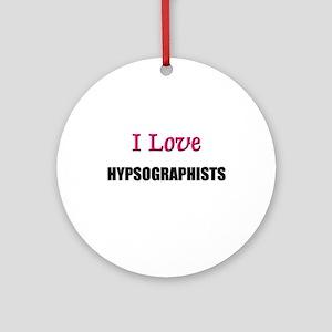 I Love HYPSOGRAPHISTS Ornament (Round)