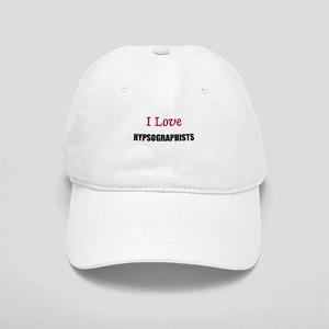 I Love HYPSOGRAPHISTS Cap