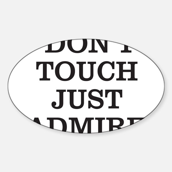 DON'T TOUCH JUST ADMIRE Sticker (Oval)