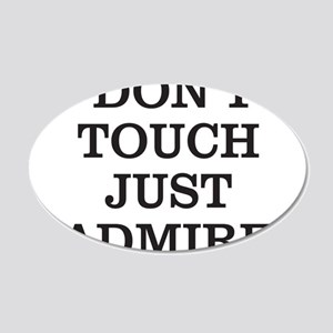 DON'T TOUCH JUST ADMIRE 20x12 Oval Wall Decal