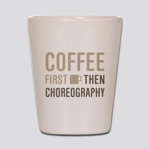 Coffee Then Choreography Shot Glass