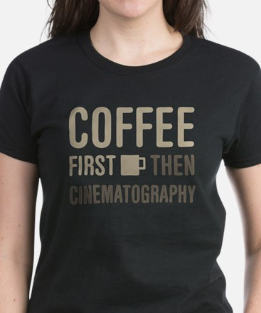 Coffee Then Cinematography T-Shirt