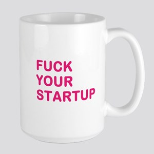FUCK YOUR STARTUP Mugs