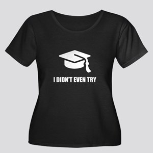 Did Not Try Graduation Plus Size T-Shirt