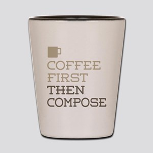 Coffee Then Compose Shot Glass